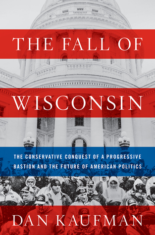 Review: The Fall of Wisconsin by Dan Kaufman